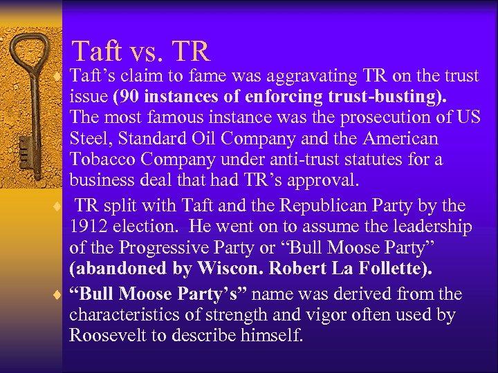Taft vs. TR ¨ Taft's claim to fame was aggravating TR on the trust