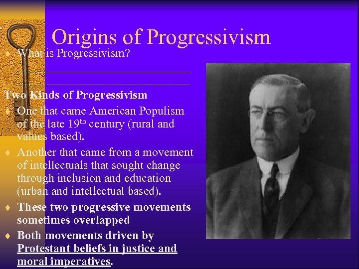 Origins of Progressivism ¨ What is Progressivism? _____________________________ Two Kinds of Progressivism ¨ One
