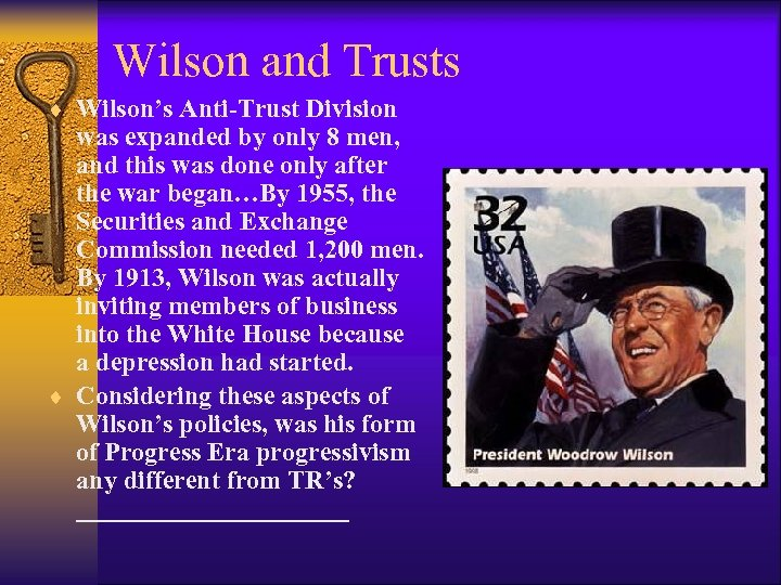 Wilson and Trusts ¨ Wilson's Anti-Trust Division was expanded by only 8 men, and