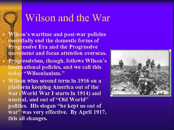 Wilson and the War ¨ Wilson's wartime and post-war policies essentially end the domestic