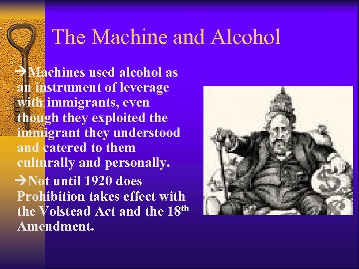 The Machine and Alcohol Machines used alcohol as an instrument of leverage with immigrants,