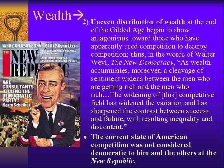 Wealth 2) Uneven distribution of wealth at the end of the Gilded Age began
