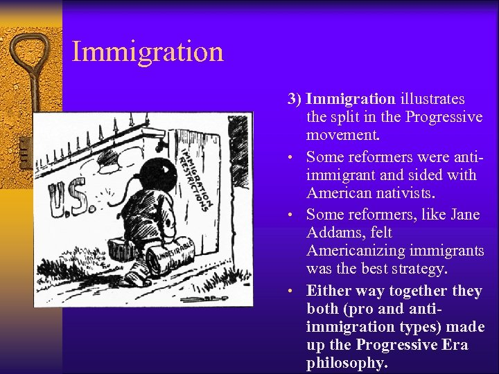 Immigration 3) Immigration illustrates the split in the Progressive movement. • Some reformers were