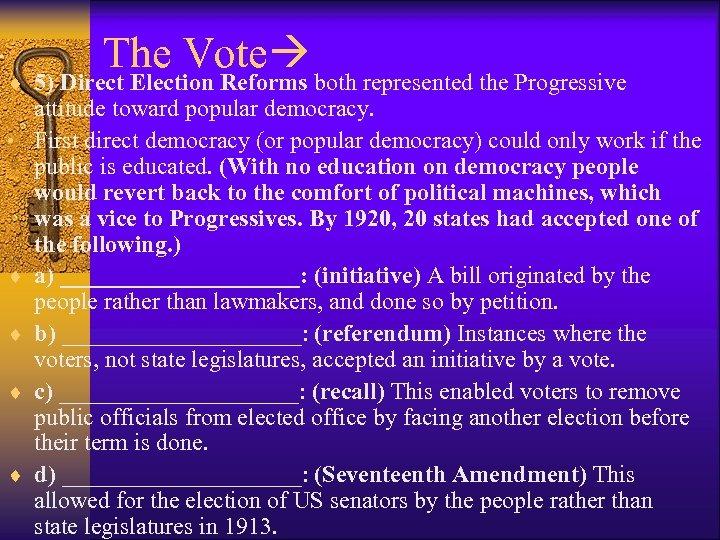 The Vote ¨ 5) Direct Election Reforms both represented the Progressive • ¨ ¨