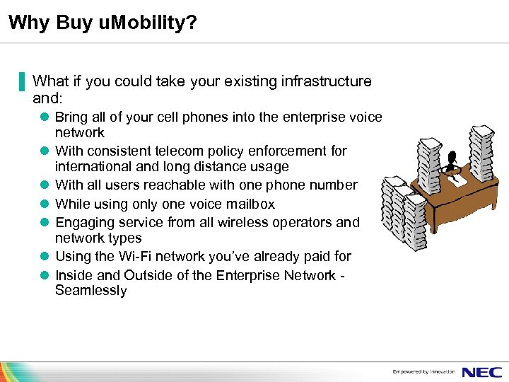 Why Buy u. Mobility? ▐ What if you could take your existing infrastructure and: