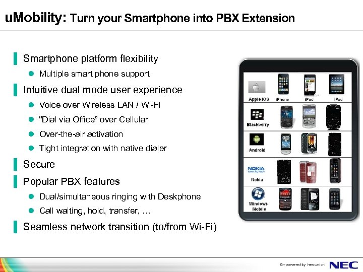 u. Mobility: Turn your Smartphone into PBX Extension ▐ Smartphone platform flexibility l Multiple