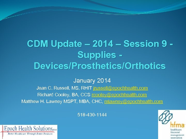 CDM Update – 2014 – Session 9 Supplies Devices/Prosthetics/Orthotics January 2014 Jean C. Russell,