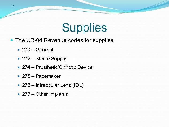11 Supplies The UB-04 Revenue codes for supplies: 270 – General 272 – Sterile