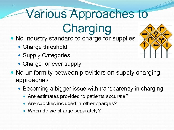 12 Various Approaches to Charging No industry standard to charge for supplies Charge threshold