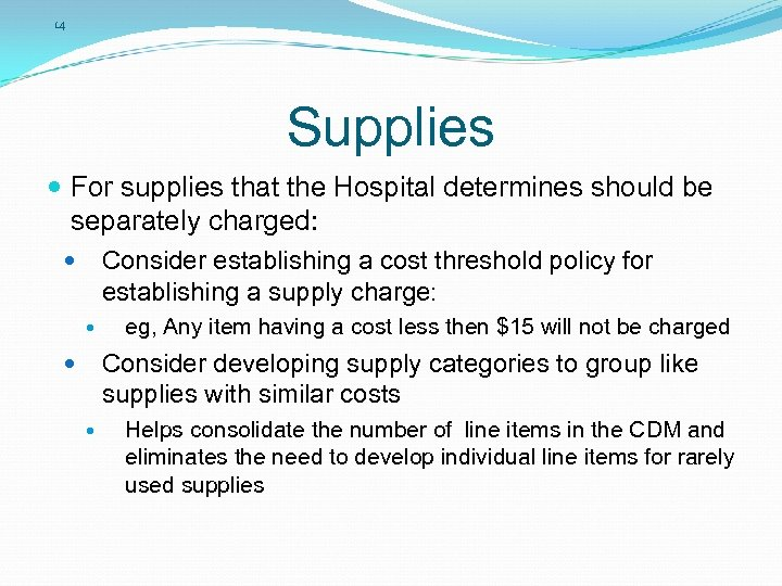 14 Supplies For supplies that the Hospital determines should be separately charged: Consider establishing