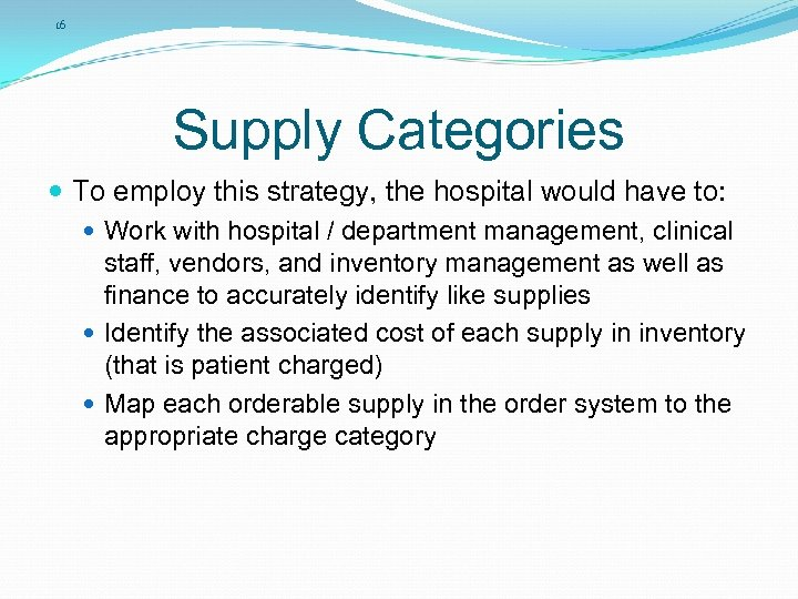 16 Supply Categories To employ this strategy, the hospital would have to: Work with