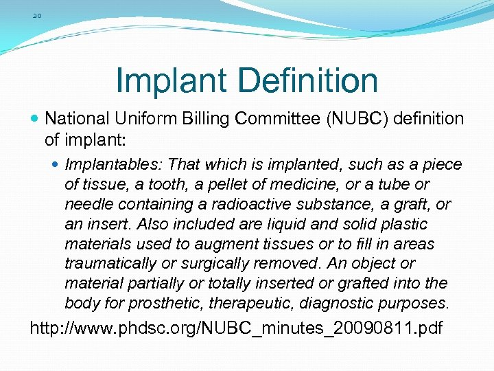 20 Implant Definition National Uniform Billing Committee (NUBC) definition of implant: Implantables: That which
