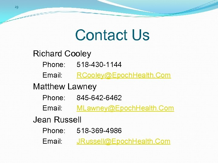 23 Contact Us Richard Cooley Phone: Email: 518 -430 -1144 RCooley@Epoch. Health. Com Matthew