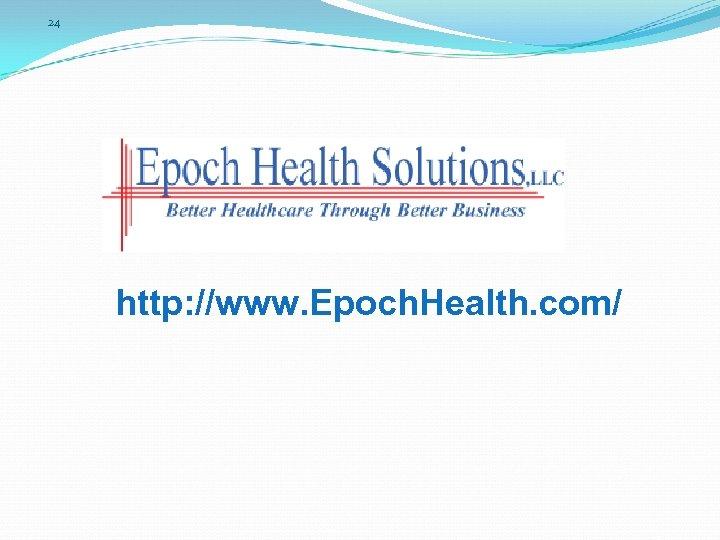 24 http: //www. Epoch. Health. com/