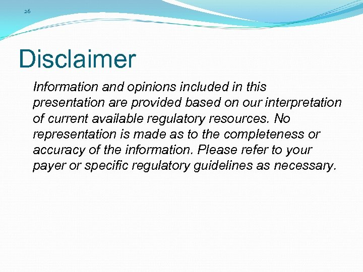 26 Disclaimer Information and opinions included in this presentation are provided based on our