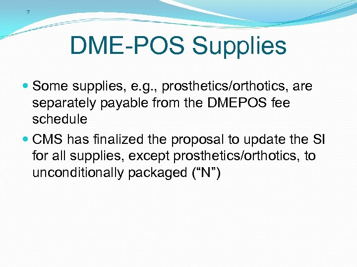 7 DME-POS Supplies Some supplies, e. g. , prosthetics/orthotics, are separately payable from the
