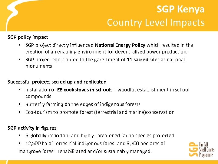 SGP Kenya Country Level Impacts SGP policy impact • SGP project directly influenced National