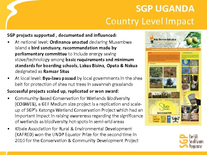SGP UGANDA Country Level Impact SGP projects supported , documented and influenced: • At