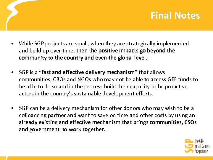Final Notes • While SGP projects are small, when they are strategically implemented and