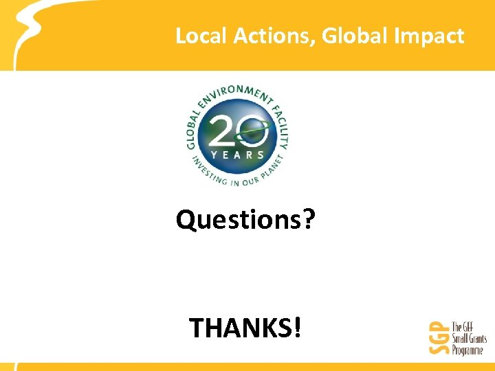 Local Actions, Global Impact Questions? THANKS!
