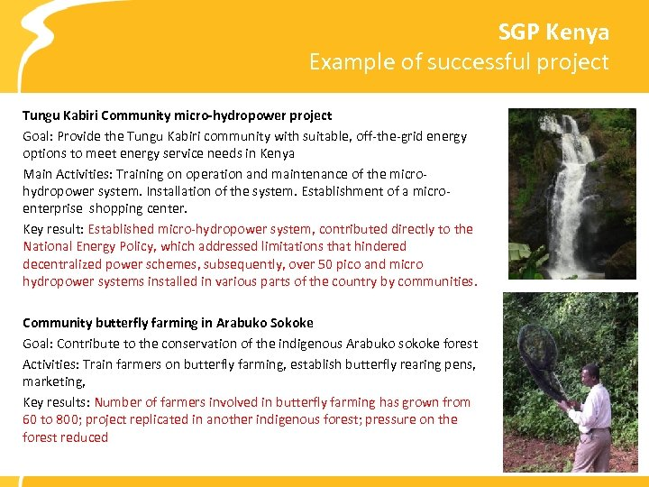 SGP Kenya Example of successful project Tungu Kabiri Community micro-hydropower project Goal: Provide the