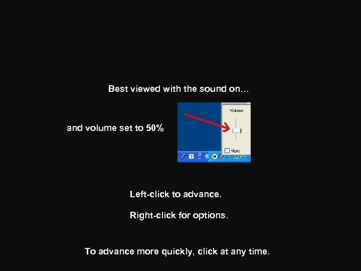 Best viewed with the sound on… and volume set to 50% Left-click to advance.