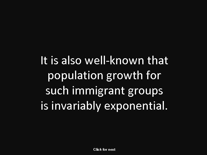 It is also well-known that population growth for such immigrant groups is invariably exponential.