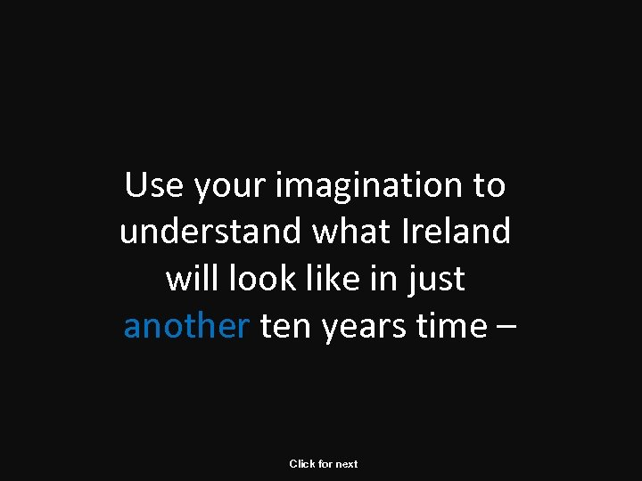 Use your imagination to understand what Ireland will look like in just another ten