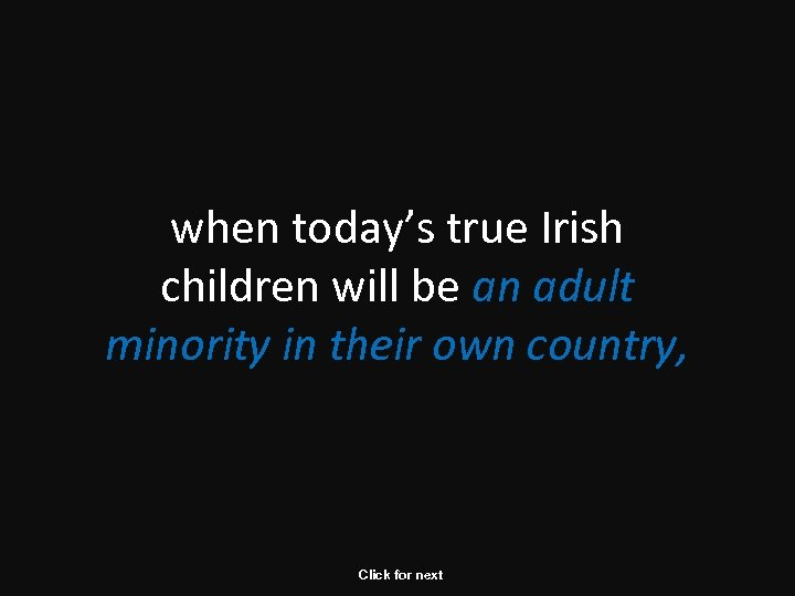 when today's true Irish children will be an adult minority in their own country,