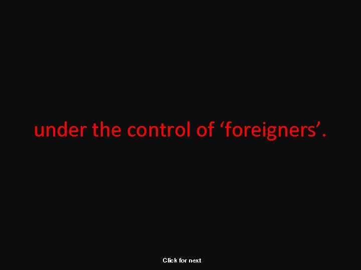 under the control of 'foreigners'. Click for next