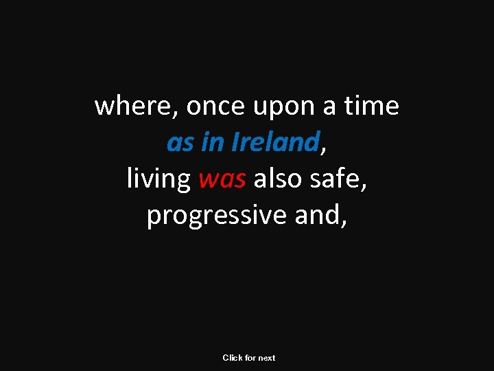 where, once upon a time as in Ireland, living was also safe, progressive and,
