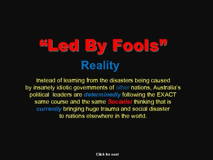 """Led By Fools"" Reality Instead of learning from the disasters being caused by insanely"