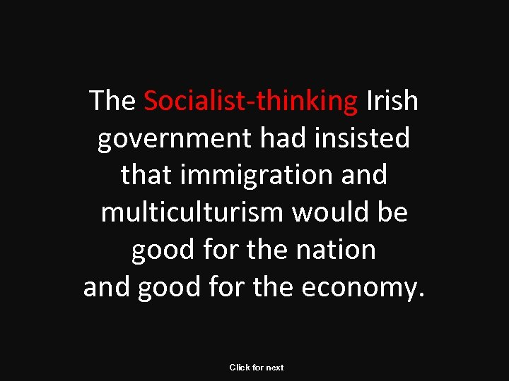 The Socialist-thinking Irish government had insisted that immigration and multiculturism would be good for