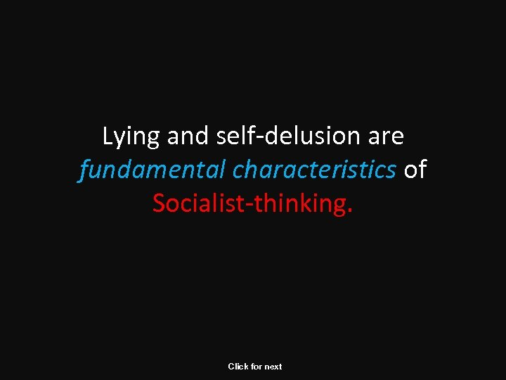Lying and self-delusion are fundamental characteristics of Socialist-thinking. Click for next