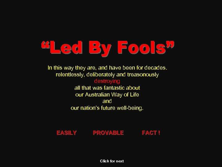 """""""Led By Fools"""" In this way they are, and have been for decades. relentlessly,"""