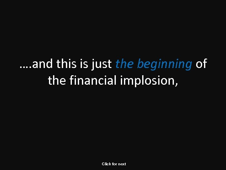 …. and this is just the beginning of the financial implosion, Click for next