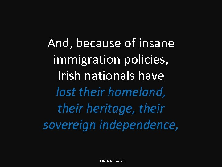 And, because of insane immigration policies, Irish nationals have lost their homeland, their heritage,
