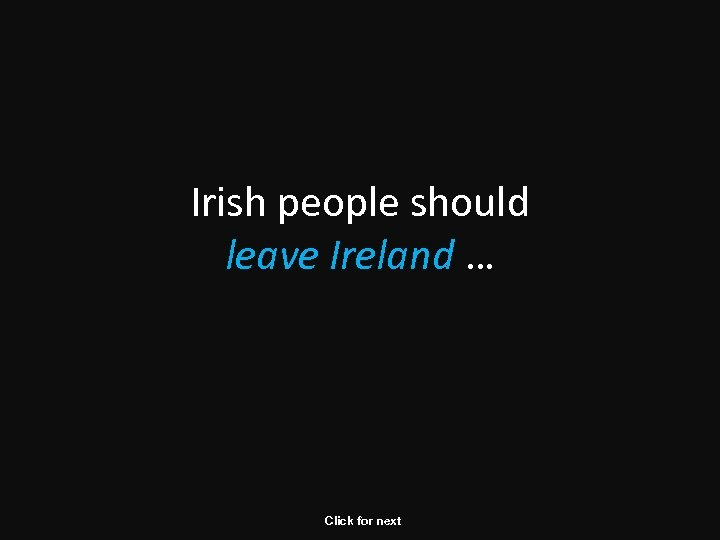 Irish people should leave Ireland … Click for next
