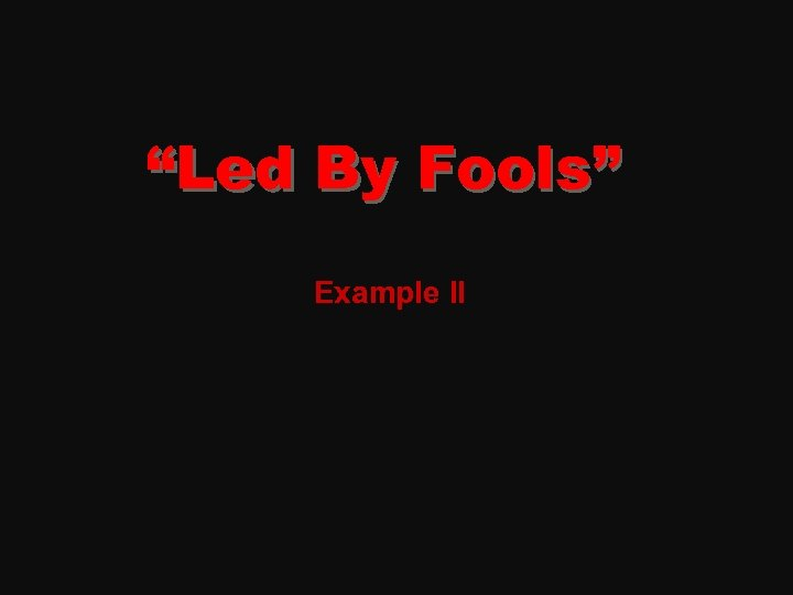 """Led By Fools"" Example II"