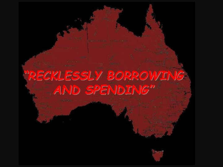 """""""RECKLESSLY BORROWING AND SPENDING"""""""