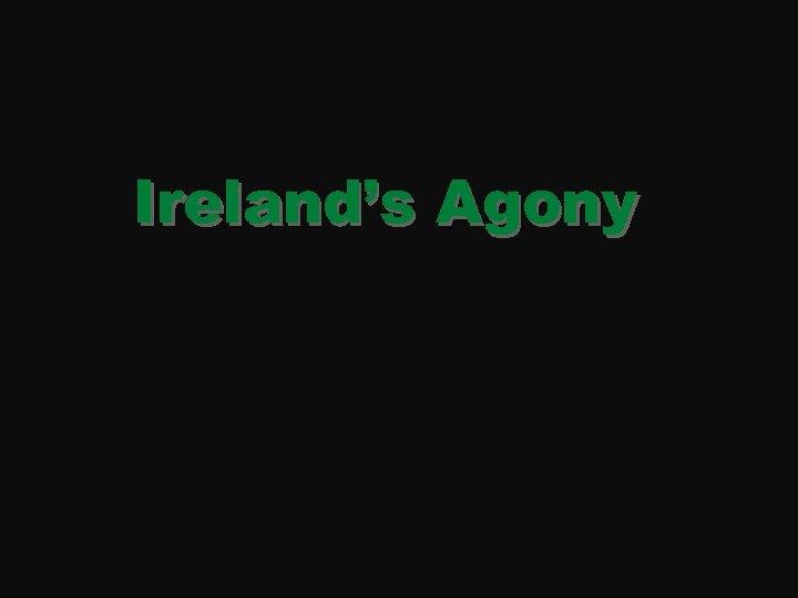 Ireland's Agony