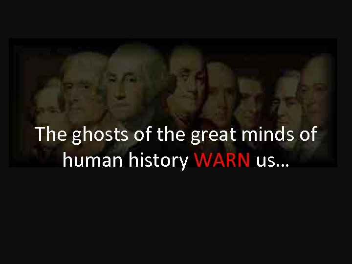 The ghosts of the great minds of human history WARN us…