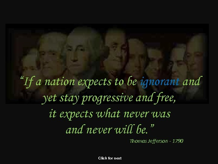"""""""If a nation expects to be ignorant and yet stay progressive and free, it"""