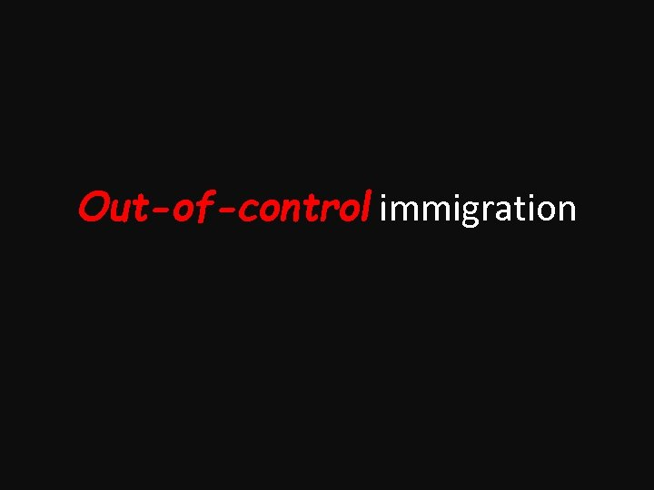 Out-of-control immigration