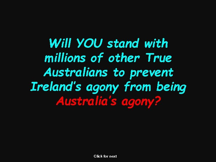 Will YOU stand with millions of other True Australians to prevent Ireland's agony from