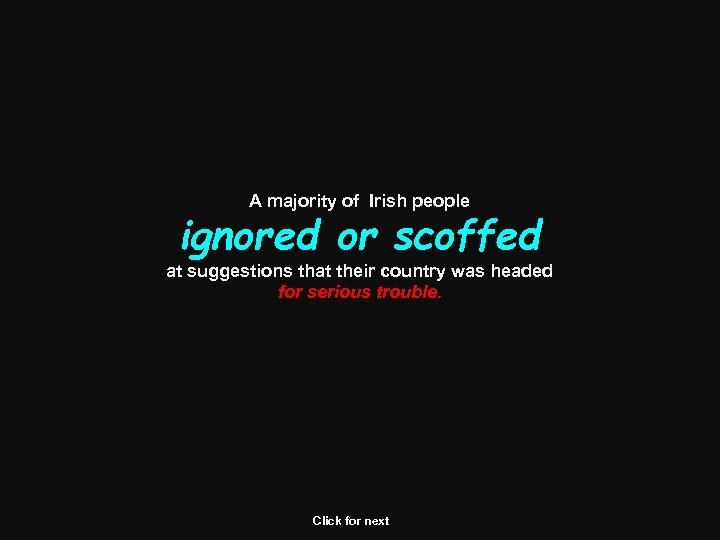 A majority of Irish people ignored or scoffed at suggestions that their country was