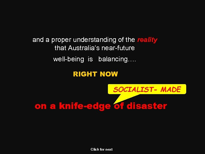 and a proper understanding of the reality that Australia's near-future well-being is balancing…. RIGHT