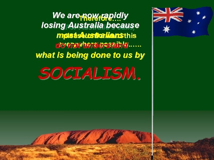 We are. Therefore…. now rapidly losing. For Australia's sake, Australia because please onforward most