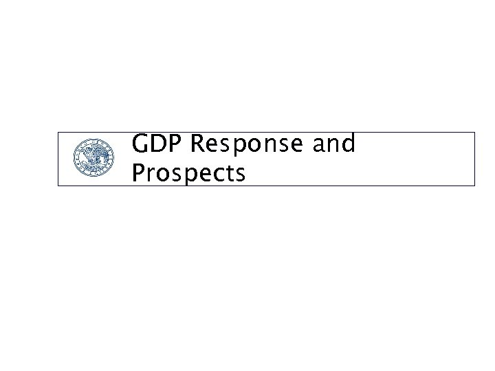 GDP Response and Prospects
