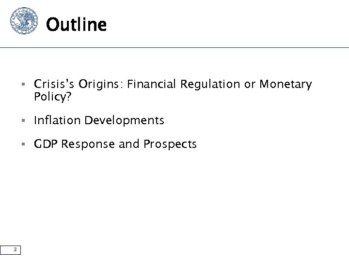 Outline § Crisis's Origins: Financial Regulation or Monetary Policy? § Inflation Developments § GDP